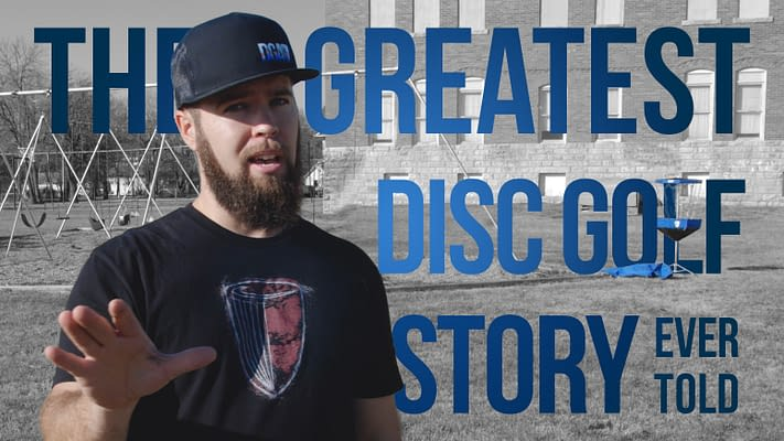 The Greatest Disc Golf Story Ever Told